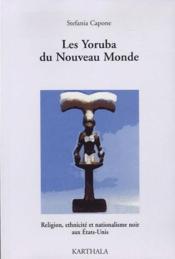 Les yoruba du Nouveau Monde ; religion, ethnicité et nationalisme noir aux Etats-Unis - Couverture - Format classique