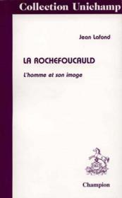 La Rochefoucauld. L'Homme Et Son Image. - Couverture - Format classique