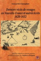 Derniers récits de voyages en Nouvelle France et autres écrits 1620-1632 ; réédition intégrale en français moderne - Couverture - Format classique