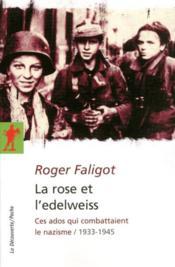 La rose et l'edelweiss ; ces ados qui combattaient le nazisme / 1933-1945 - Couverture - Format classique