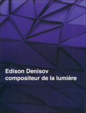 Edison Denisov, compositeur de la lumière - Couverture - Format classique