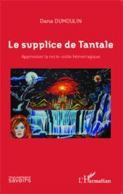 Le supplice de Tantale ; apprivoiser la recto-colite hémorragique - Couverture - Format classique