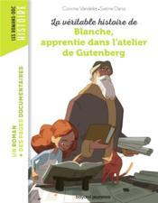 La véritable histoire de Blanche, apprentie dans l'atelier de Gutenberg - Couverture - Format classique