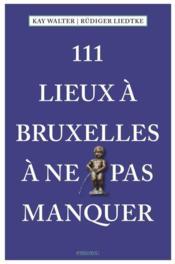 111 lieux à Bruxelles à ne pas manquer - Couverture - Format classique