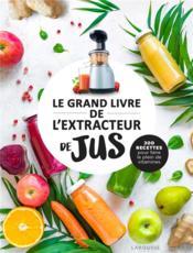 Le grand livre de l'extracteur de jus : 300 recettes pour faire le plein de vitamines - Couverture - Format classique