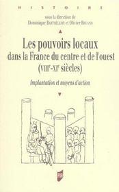 Les pouvoirs locaux dans la france du centre et de l'ouest, viiie-xie siecles implantation et moyens - Intérieur - Format classique