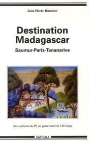 Destination Madagascar ; Saumur-Paris-Tananarive - Couverture - Format classique
