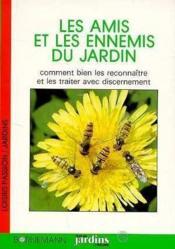 Les amis et les ennemis du jardin comment bien les reconnaitre et les traiter avec discernement - Couverture - Format classique