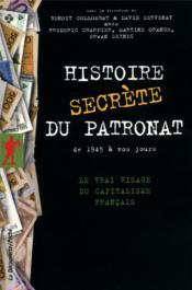 Histoire secrète du patronat de 1945 à nos jours ; le vrai visage du capitalisme français - Couverture - Format classique