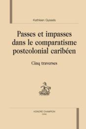 Passes et impasses dans le comparatisme postcolonial caribéen ; cinq traverses - Couverture - Format classique