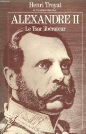 Alexandre Ii. Le Tsar Liberateur. - Couverture - Format classique