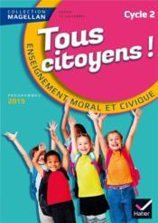 Magellan ; tous citoyens ; éducation morale et civique ; cycle 2 ; livre de l'élève (édition 2015) - Couverture - Format classique