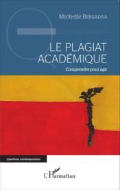 Le plagiat académique ; comprendre pour agir - Couverture - Format classique