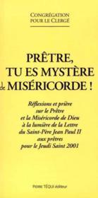 Pretre Tu Es Mystere De Misericorde ; Reflexions Et Priere Sur Le Pretre Et La Misericorde De Dieu - Couverture - Format classique