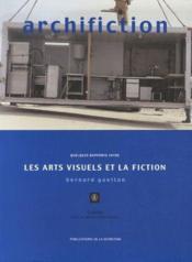 Archifiction ; quelques rapports entre les arts visuels et la fiction - Couverture - Format classique