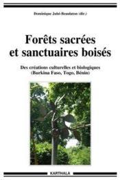 Forêts sacrées et sanctuaires boisés ; des créations culturelles et biologiques (Burkina Faso, Togo, Bénin) - Couverture - Format classique