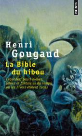 La bible du hibou ; légendes, peurs bleues, fables et fantaisies du temps où les hivers étaient rudes - Couverture - Format classique