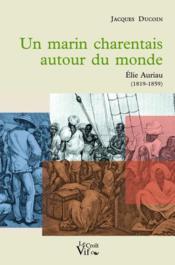 Un marin charentais autour du monde, Elie Auriau (1819-1859) - Couverture - Format classique