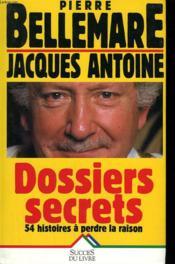 Dossiers Secrets. 54 Histoires A Perdre La Raison. - Couverture - Format classique