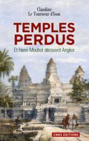 Temples perdus ; et Henri Mouhot découvrit Angkor - Couverture - Format classique