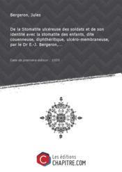 De la Stomatite ulcéreuse des soldats et de son identité avec la stomatite des enfants, dite couenneuse, diphthéritique, ulcéro-membraneuse, par le Dr E.-J. Bergeron,... [Edition de 1859] - Couverture - Format classique