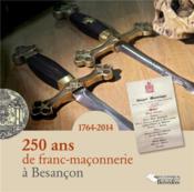 250 ans de franc-maçonnerie à Besançon ; 1764-2014 - Couverture - Format classique