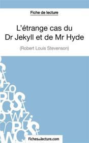 L'étrange cas du Dr Jekyll et de Mr Hyde de Robert Louis Stevenson : fiche de lecture ; analyse complète de l'¿uvre - Couverture - Format classique
