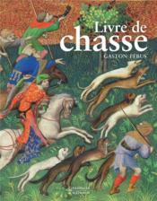 Le livre de chasse de Gaston Fébus - Couverture - Format classique