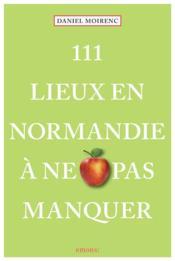 111 lieux en Normandie à ne pas manquer - Couverture - Format classique