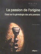 La Passion De L'Origine Essai Sur La Genealogie Des Arts Premiers - Intérieur - Format classique