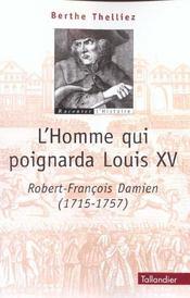 L Homme Qui Poignarda Louis Xv Robert-Francois Damien 1715-1757 - Intérieur - Format classique