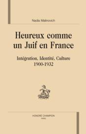 Heureux comme un Juif en France ; intégration, identité, culture (1900-1932) - Couverture - Format classique