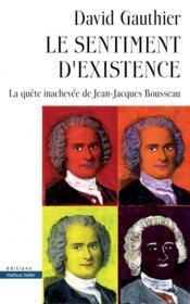 Le sentiment d'existence ; la quête inachevée de Jean-Jacques Rousseau - Couverture - Format classique