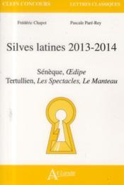 Silves latines 2013-2014 ; Sénèque, Oedipe ; Tertulien, de patio, de spectaculis - Couverture - Format classique