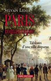 Paris romantique ; tableaux d'une ville disparue - Couverture - Format classique