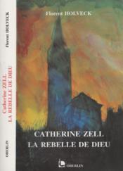 Catherine Zell, La Rebelle De Dieu. Roman - Couverture - Format classique