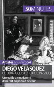 Diego Vélasquez ou le baroque à l'heure espagnole ; Un souffle de modernité dans l'art du portrait de cour - Couverture - Format classique