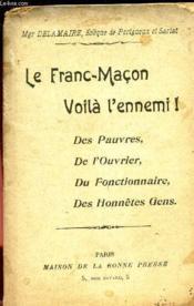 LE FRANC-MACON VOILA L'ENNEMI! - des pauvres, de l'ouvrier, du fonctionnaire, des honnetes gens. - Couverture - Format classique