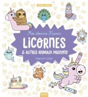 Mes dessins kawaii ; licornes & autres animaux mignons ; étape par étape - Couverture - Format classique