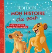 Le Roi Lion ; à la recherche d'une tanière secrète - Couverture - Format classique