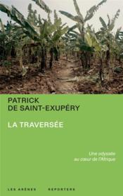 La traversée : une odyssée au coeur de l'Afrique - Couverture - Format classique