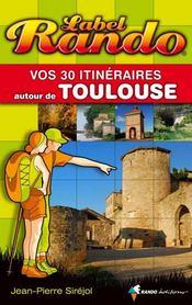 Label rando : vos 30 itinéraires autour de Toulouse - Intérieur - Format classique