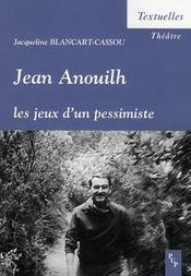 Jean Anouilh ; les jeux d'un pessimiste - Intérieur - Format classique