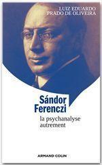 Sandor Ferenczi ; la psychanalyse autremenent - Couverture - Format classique