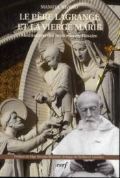 Pere Lagrange Et La Vierge Marie. Meditations Des Mysteres Du Rosaire - Couverture - Format classique