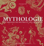 Mythologie ; aux origines des mythes et des croyances - Couverture - Format classique