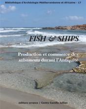 Fish and ships ; production et commerce des salsamenta durant l'Antiquité - Couverture - Format classique