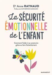 La sécurité émotionnelle de l'enfant ; comment l'aider à se construire grâce au lien d'attachement - Couverture - Format classique