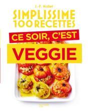 Simplissime ; 100 recettes ; ce soir, c'est veggie - Couverture - Format classique