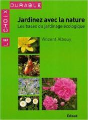 Jardinez avec la nature ; les bases du jardinage écologique - Couverture - Format classique